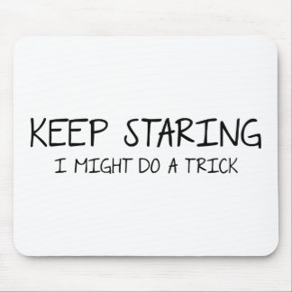 Keep Staring - I might do  trick. Mouse Pad