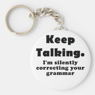 Keep Talking Im Silently Correcting your Grammar Basic Round Button Key Ring