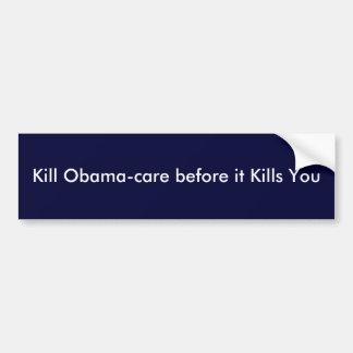 Kill Obama-care before it Kills You Bumper Sticker