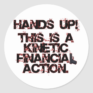 Kinetic Financial Action, not Robbery or War! Round Sticker