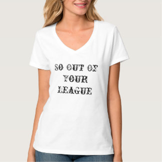 KRW So Out Of Your League Flirty Shirt