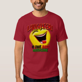 Laughter is the Best Medicine Tee Shirts