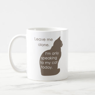 Leave Me Alone I'm Only Speaking To My Cat Today Basic White Mug