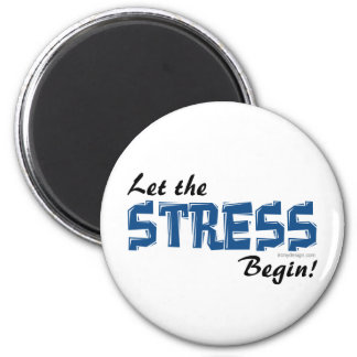 Let The Stress Begin 6 Cm Round Magnet