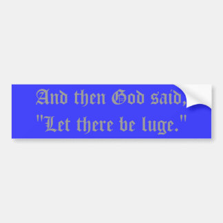 """""""Let There Be Luge"""" Bumper Sticker"""