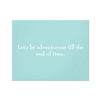 """Let's be adventurous till the end of time"" canvas Stretched Canvas Print"