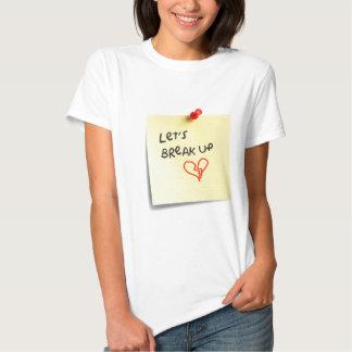 Let's break up! t shirt