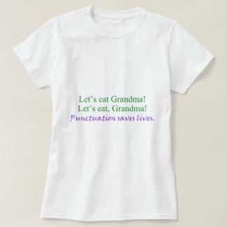 Let's eat Grandma! Punctuation saves lives (humor) Tee Shirt