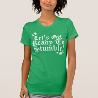 Lets Get Ready To Stumble Shirt