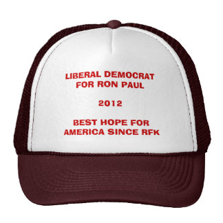 Liberal and all for Ron Paul Cap