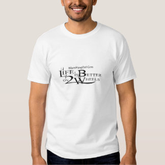 Life is better on 2 wheels tshirts