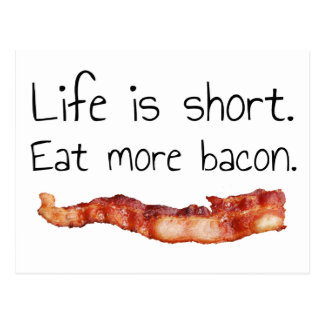 Life is Short. Eat more Bacon. Postcard