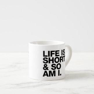Life is Short & So Am I Funny Quote Espresso Mug