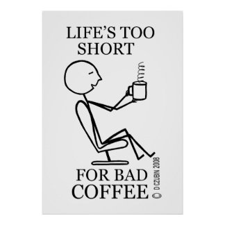 Life's Too Short for Bad Coffee Poster