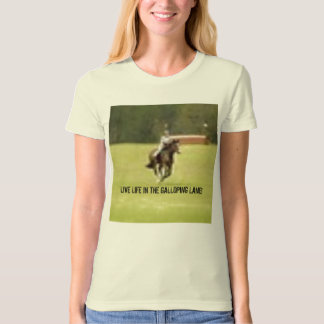 LIVE LIFE IN THE GALLOPING LANE! T SHIRTS