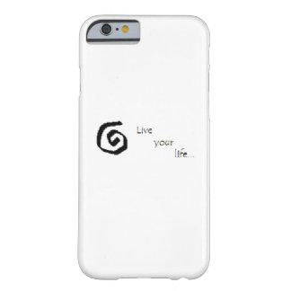 """Live your life..."" iPhone 6 case"