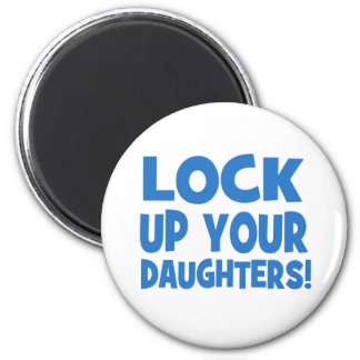 Lock Up Your Daughters! 6 Cm Round Magnet