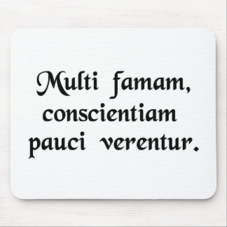 Many fear their reputation, few their conscience. mouse pad