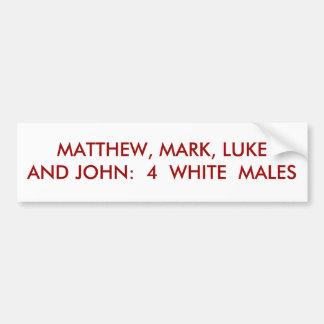 MATTHEW, MARK, LUKE AND JOHN:  4  WHITE  MALES BUMPER STICKER