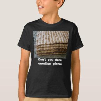 Matzo, Don't you dare mention pizza! T-shirt