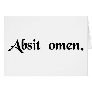 May the omen be absent. (may this not be an omen) greeting card