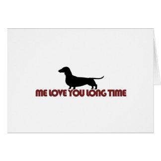 Me Love You Long Time Dachshund Greeting Card
