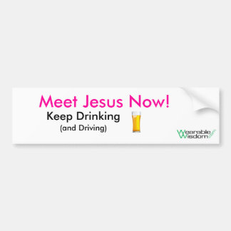 Meet Jesus Now!, Keep Drinking and Driving Bumper Sticker