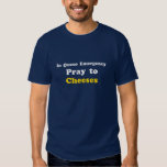 Men's In Queso Emergency Pray To Cheeses Tee Shirts