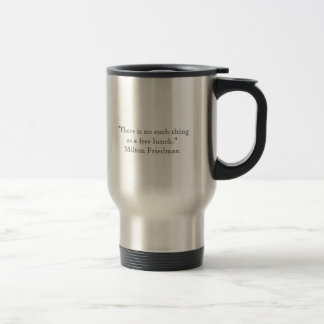 """milton-friedman, """"There is no such thing as a f... Stainless Steel Travel Mug"""