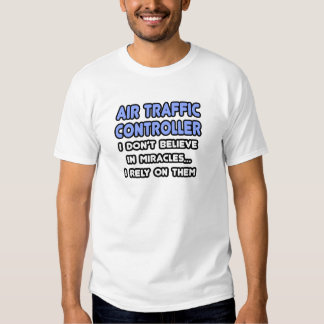 Miracles and Air Traffic Controllers T Shirts