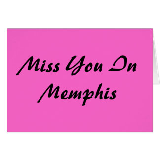 Miss You In Memphis Card