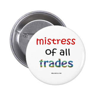 mistress of all trades 6 cm round badge