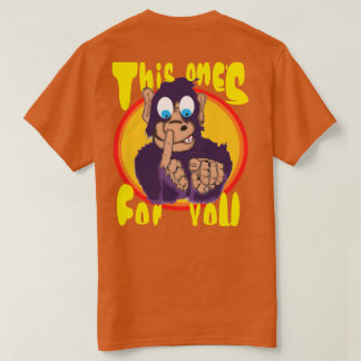 MONKEY BOOGER, THIS ONES FOR YOU TEE SHIRTS