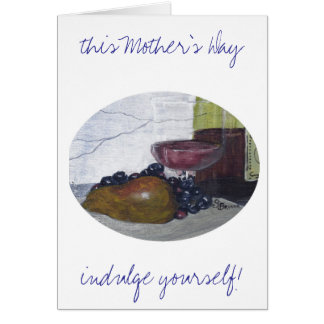 Mother's Day Indulgence Greeting Card
