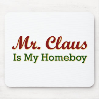 Mr. Claus is My Homeboy Mouse Pad