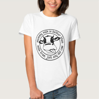 Mummy milk, better than milk from just any old cow t-shirt