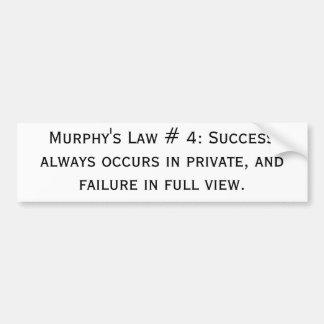 Murphy's Law # 4: Success always occurs in priv... Bumper Sticker