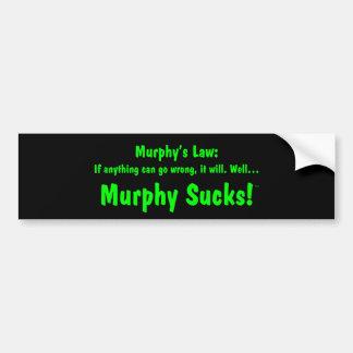 Murphy's law:  Murphy Sucks! Bumper Sticker