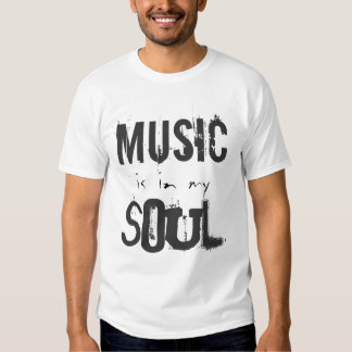 MUSIC is in my SOUL t-shirt
