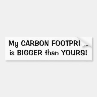 My CARBON FOOTPRINT is BIGGER than YOURS! Bumper Sticker