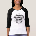 My Husbands Wife Is Freaking Awesome - True Story Tshirt