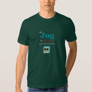 My Jug is All That! Tees