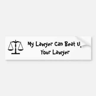 My lawyer can beat up your lawyer bumper sticker