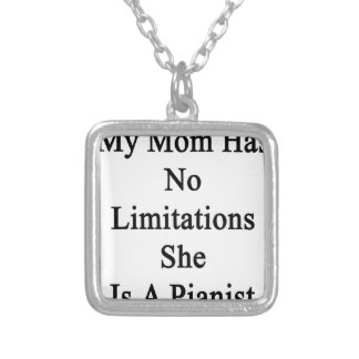 My Mom Has No Limitations She Is A Pianist. Square Pendant Necklace