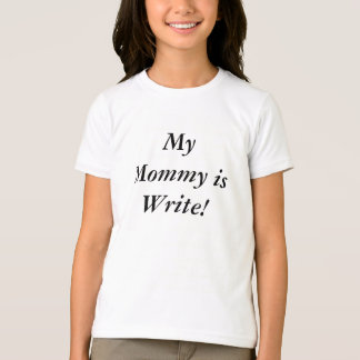 My Mommy is Write! Shirt