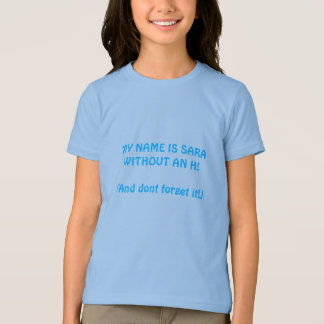MY NAME IS SARA WITHOUT AN H!(And dont forget it!) Shirts