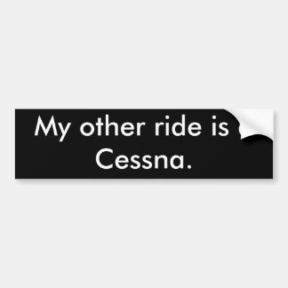 My other ride is a Cessna. Bumper Sticker