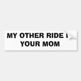 MY OTHER RIDE IS  YOUR MOM BUMPER STICKER