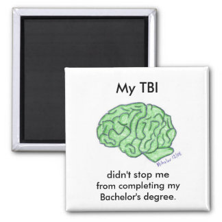 """""""My TBI didn't stop me..."""" - Bachelor's degree Square Magnet"""