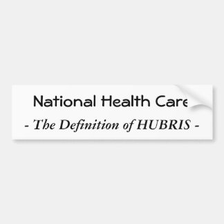 National Health Care, - The Definition of HUBRIS - Bumper Sticker